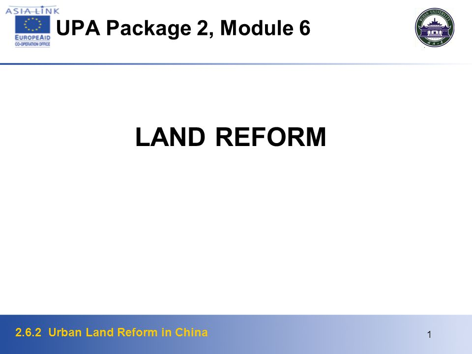 2.6.2 Urban Land Reform in China 1 UPA Package 2, Module 6 LAND REFORM