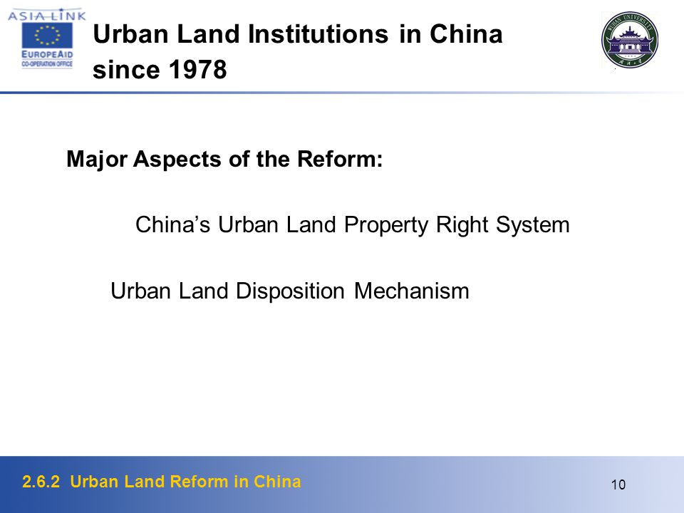2.6.2 Urban Land Reform in China 10 Urban Land Institutions in China since 1978 Major Aspects of the Reform: Chinas Urban Land Property Right System Urban Land Disposition Mechanism