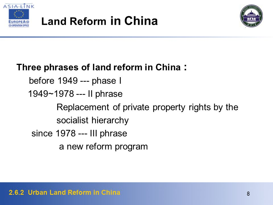 2.6.2 Urban Land Reform in China 8 Land Reform in China Three phrases of land reform in China : before 1949 --- phase I 1949~1978 --- II phrase Replacement of private property rights by the socialist hierarchy since 1978 --- III phrase a new reform program
