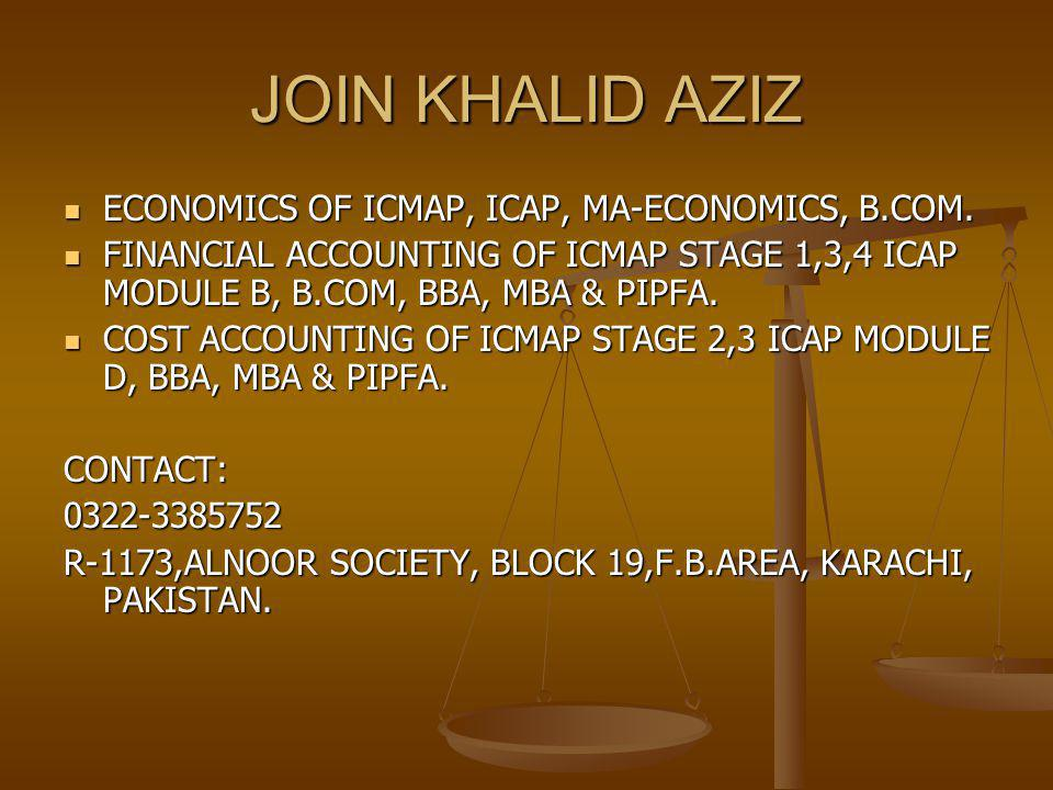 JOIN KHALID AZIZ ECONOMICS OF ICMAP, ICAP, MA-ECONOMICS, B.COM. ECONOMICS OF ICMAP, ICAP, MA-ECONOMICS, B.COM. FINANCIAL ACCOUNTING OF ICMAP STAGE 1,3