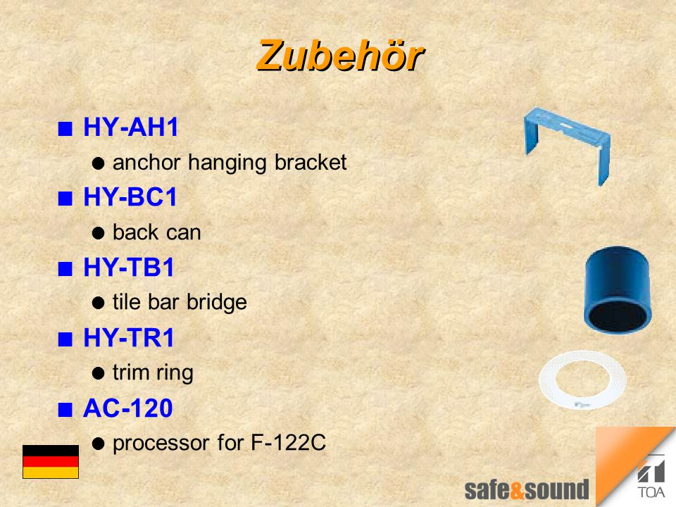 Zubehör n HY-AH1 l anchor hanging bracket n HY-BC1 l back can n HY-TB1 l tile bar bridge n HY-TR1 l trim ring n AC-120 l processor for F-122C