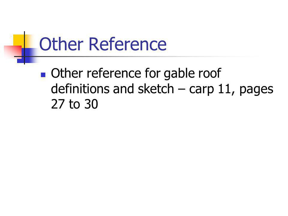 Other Reference Other reference for gable roof definitions and sketch – carp 11, pages 27 to 30