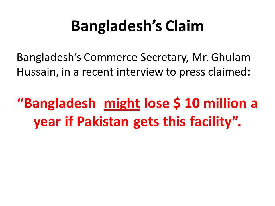 Bangladeshs Claim Bangladeshs Commerce Secretary, Mr. Ghulam Hussain, in a recent interview to press claimed: Bangladesh might lose $ 10 million a yea