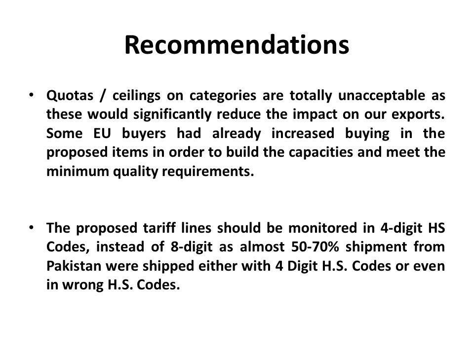 Recommendations Quotas / ceilings on categories are totally unacceptable as these would significantly reduce the impact on our exports. Some EU buyers