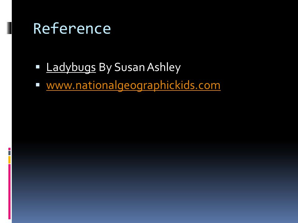 Reference Ladybugs By Susan Ashley www.nationalgeographickids.com