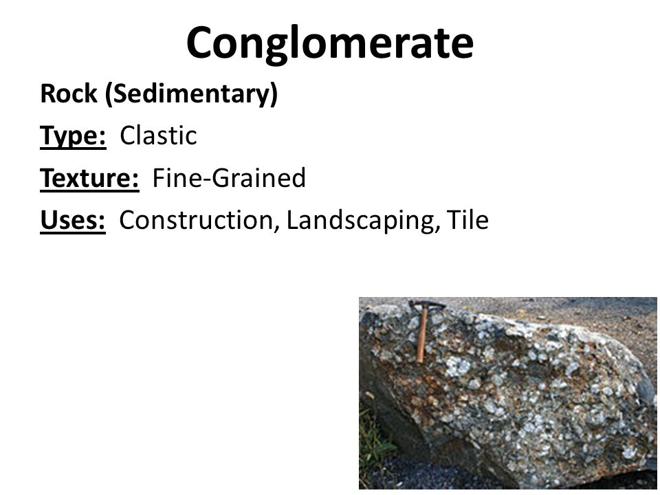 Conglomerate Rock (Sedimentary) Type: Clastic Texture: Fine-Grained Uses: Construction, Landscaping, Tile