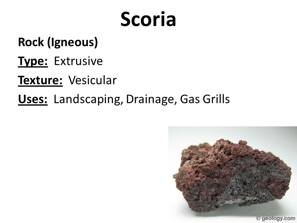 Scoria Rock (Igneous) Type: Extrusive Texture: Vesicular Uses: Landscaping, Drainage, Gas Grills