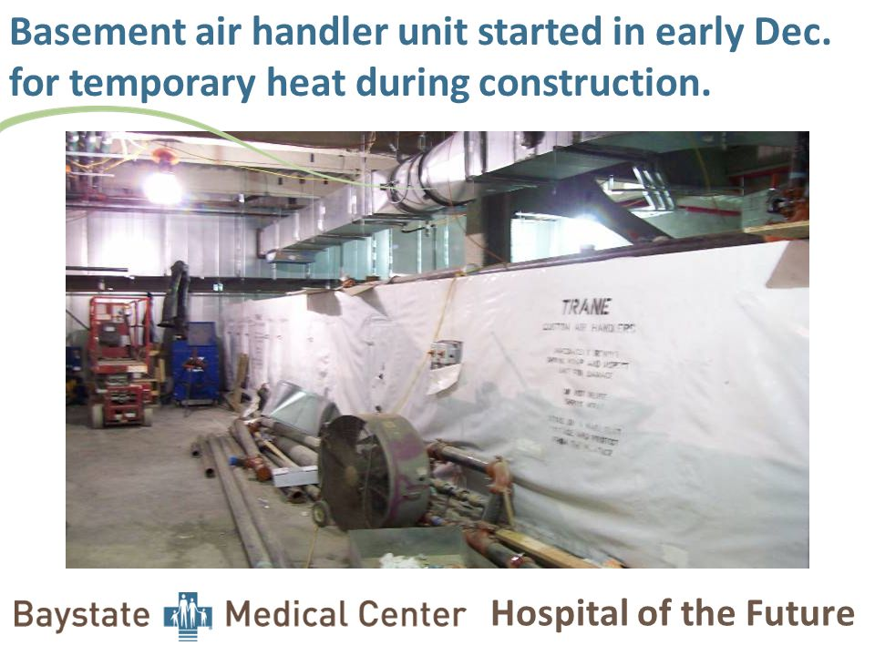 Hospital of the Future Basement air handler unit started in early Dec. for temporary heat during construction.