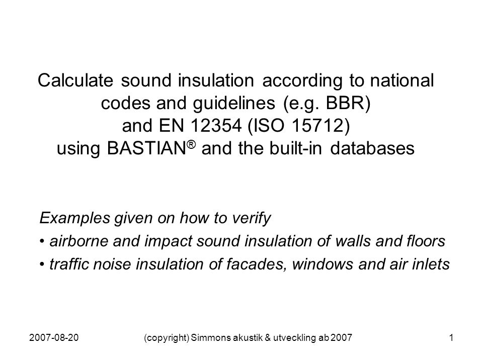 2007-08-20(copyright) Simmons akustik & utveckling ab 20071 Calculate sound insulation according to national codes and guidelines (e.g.