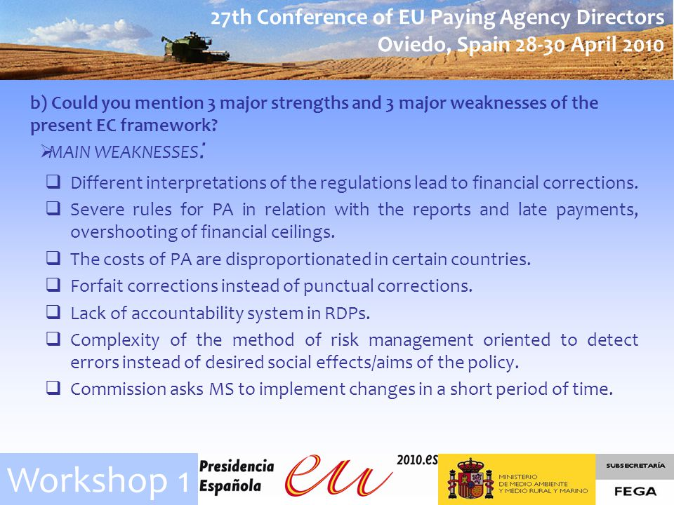27th Conference of EU Paying Agency Directors Oviedo, Spain 28-30 April 2010 Workshop 1 c) Do you have suggestions as to how we can simplify (in terms of efficiency, effectiveness and administrative burden) the present framework for audit, controls and accounts from the point of view of: Control of the measures should be combined in a single on-the-spot control.