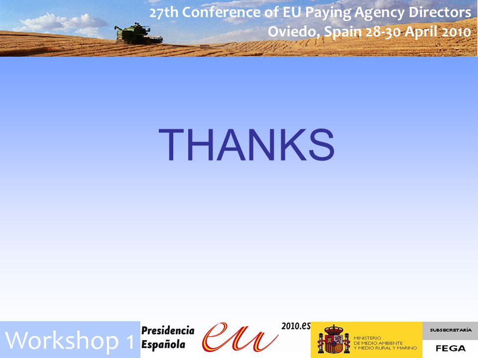27th Conference of EU Paying Agency Directors Oviedo, Spain April 2010 Workshop 1 THANKS