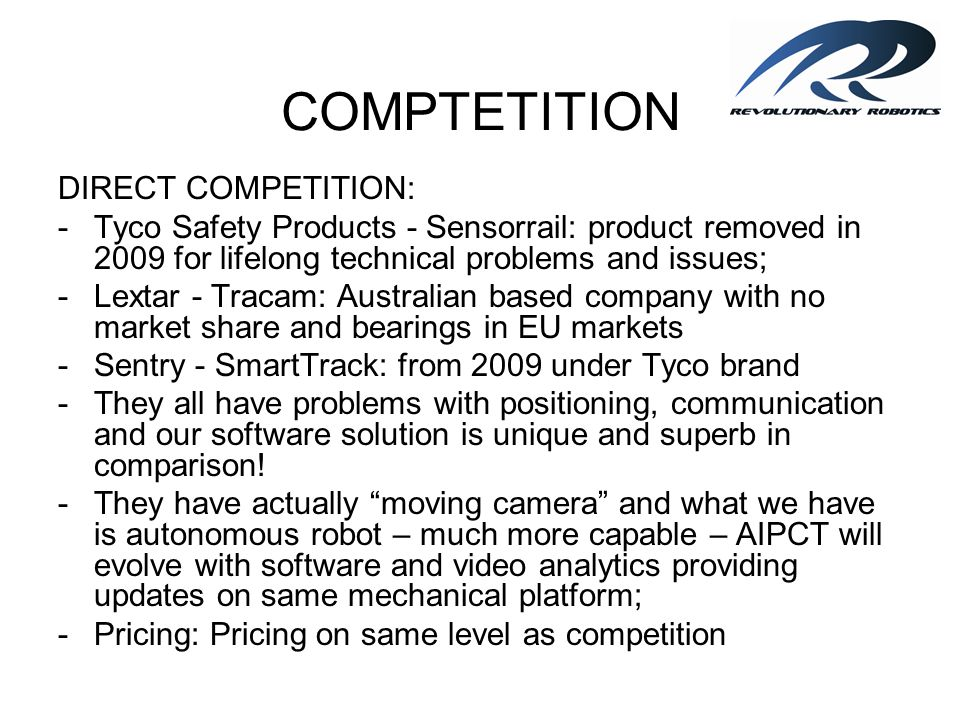 COMPTETITION DIRECT COMPETITION: -Tyco Safety Products - Sensorrail: product removed in 2009 for lifelong technical problems and issues; -Lextar - Tra