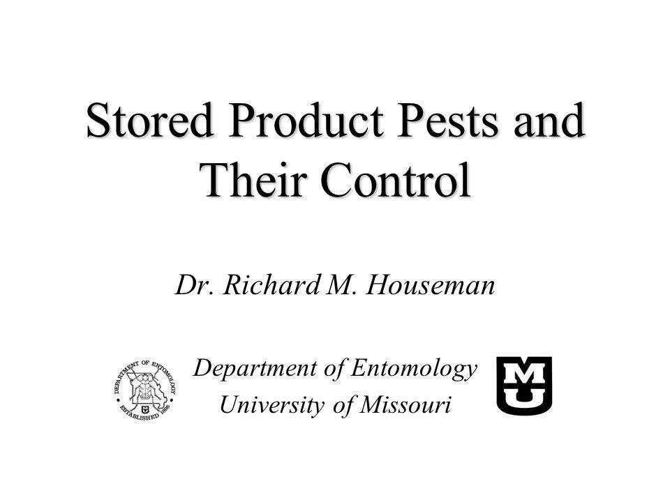 Stored Product Pests and Their Control Dr. Richard M. Houseman Department of Entomology University of Missouri