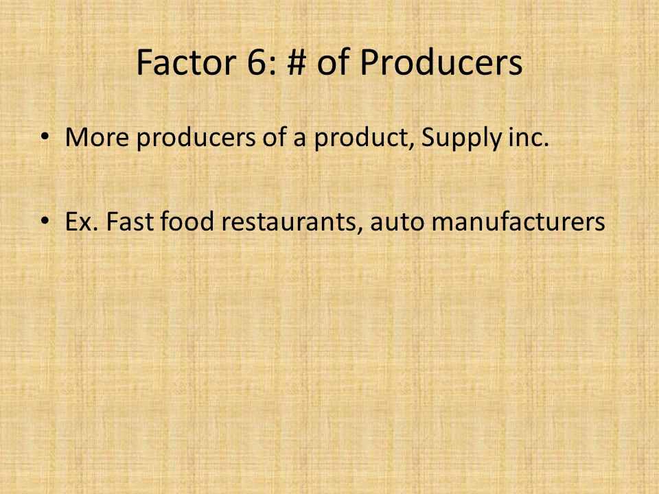 More producers of a product, Supply inc. Ex. Fast food restaurants, auto manufacturers Factor 6: # of Producers