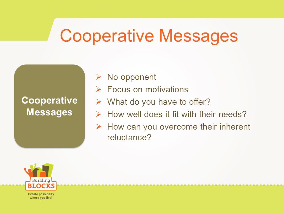 Cooperative Messages No opponent Focus on motivations What do you have to offer.