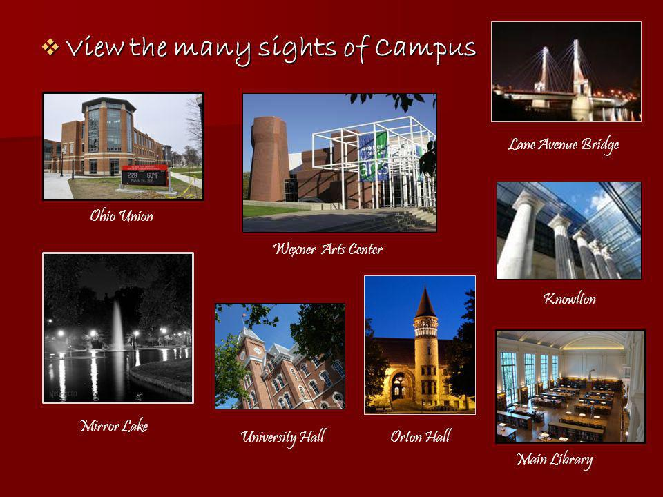 View the many sights of Campus View the many sights of Campus Ohio Union Wexner Arts Center Mirror Lake Main Library Knowlton Orton HallUniversity Hall Lane Avenue Bridge