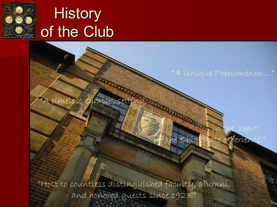 History of the Club A Unique Phenomenon… Host to countless distinguished faculty, alumni, and honored guests since 1923.