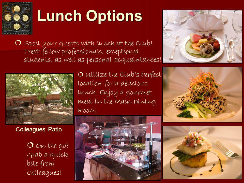 Lunch Options Spoil your guests with lunch at the Club.