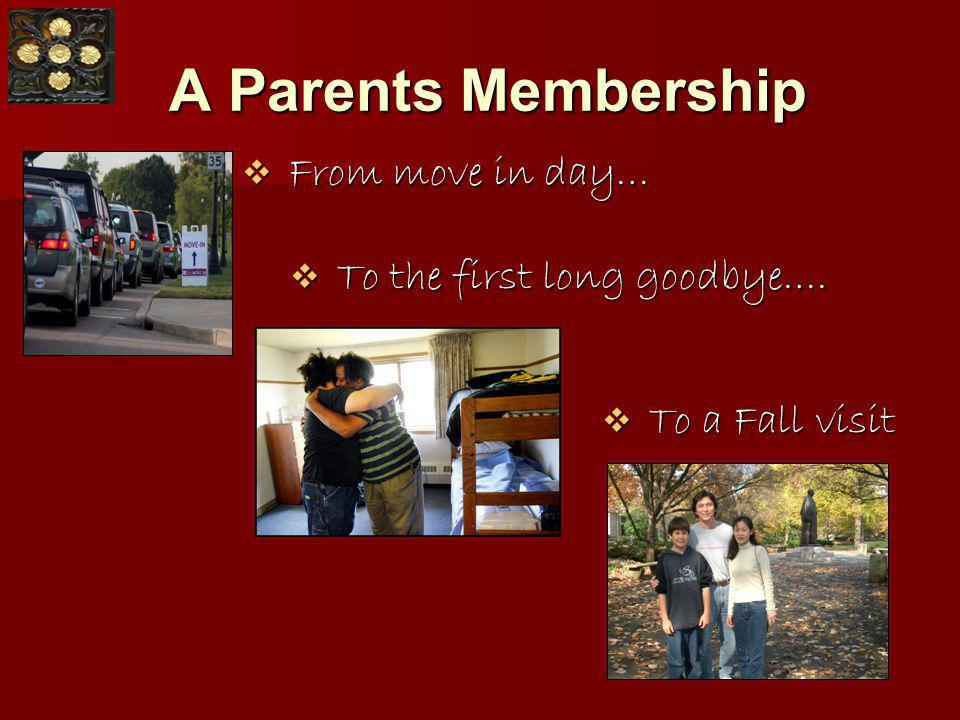 A Parents Membership A Parents Membership From move in day… From move in day… To the first long goodbye….