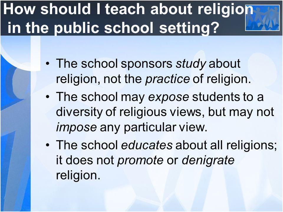How should I teach about religion in the public school setting.
