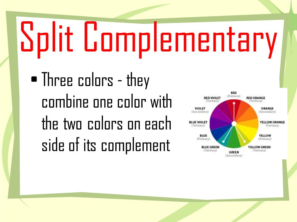 Split Complementary Three colors - they combine one color with the two colors on each side of its complement