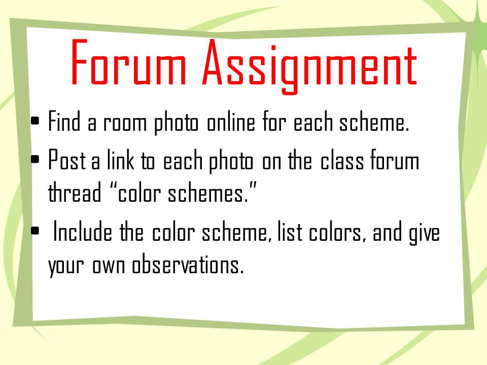 Forum Assignment Find a room photo online for each scheme. Post a link to each photo on the class forum thread color schemes. Include the color scheme
