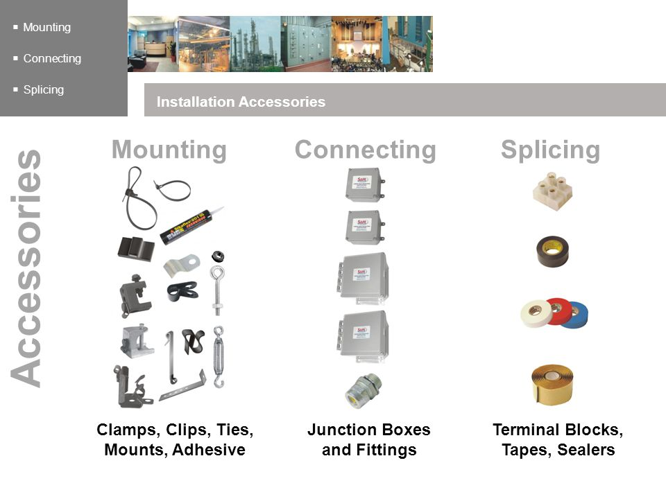 Installation Accessories Mounting Connecting Splicing Accessories Clamps, Clips, Ties, Mounts, Adhesive Mounting Junction Boxes and Fittings Connectin