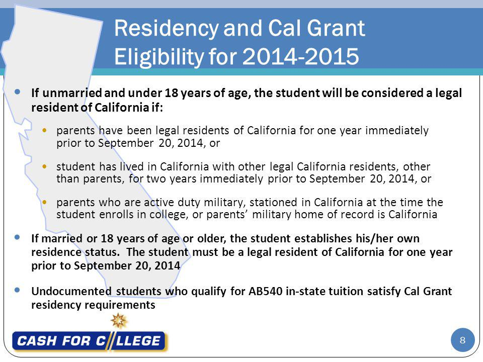 2014-2015 Cal Grant Application Requirements 9 Check with your high school or college counselor for more details on how to file the Cal Grant GPA Verification Form, required of all students By March 2, 2014, complete and submit: Free Application for Federal Student Aid (FAFSA) OR Cal Grant GPA Verification Form If eligible under AB540, students should complete the California Dream Act Application: www.caldreamact.org