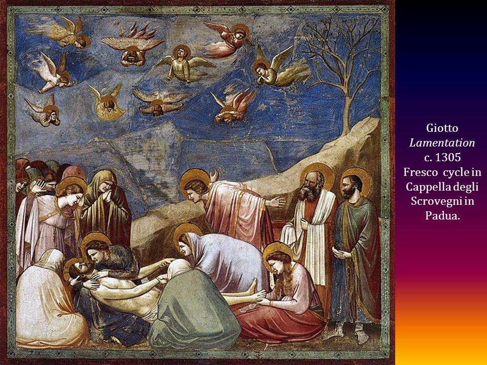 Giotto Lamentation c. 1305 Fresco cycle in Cappella degli Scrovegni in Padua.