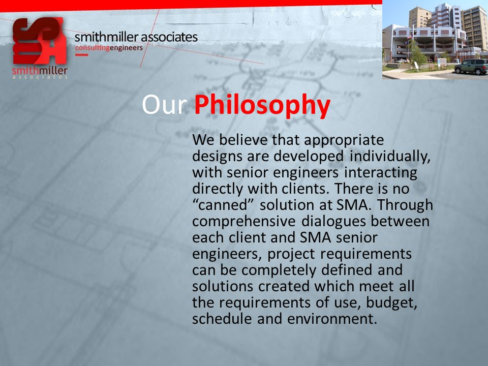 Our Project Management All projects undertaken by SMA are managed and designed by principals and senior engineers.