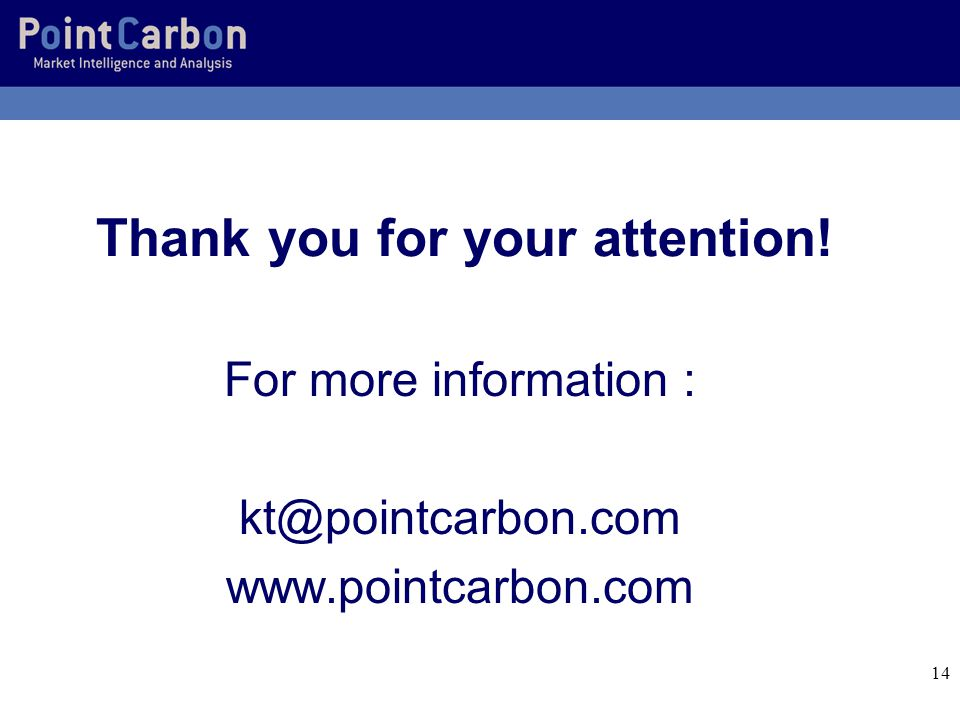 14 Thank you for your attention! For more information : kt@pointcarbon.com www.pointcarbon.com