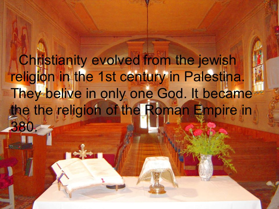 Christianity evolved from the jewish religion in the 1st century in Palestina.
