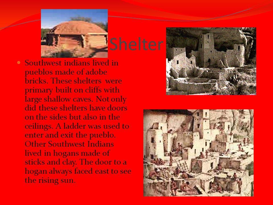 Shelter Southwest indians lived in pueblos made of adobe bricks.