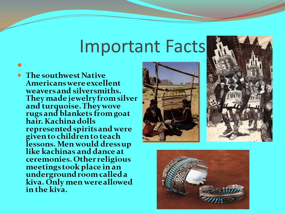 Important Facts The southwest Native Americans were excellent weavers and silversmiths.
