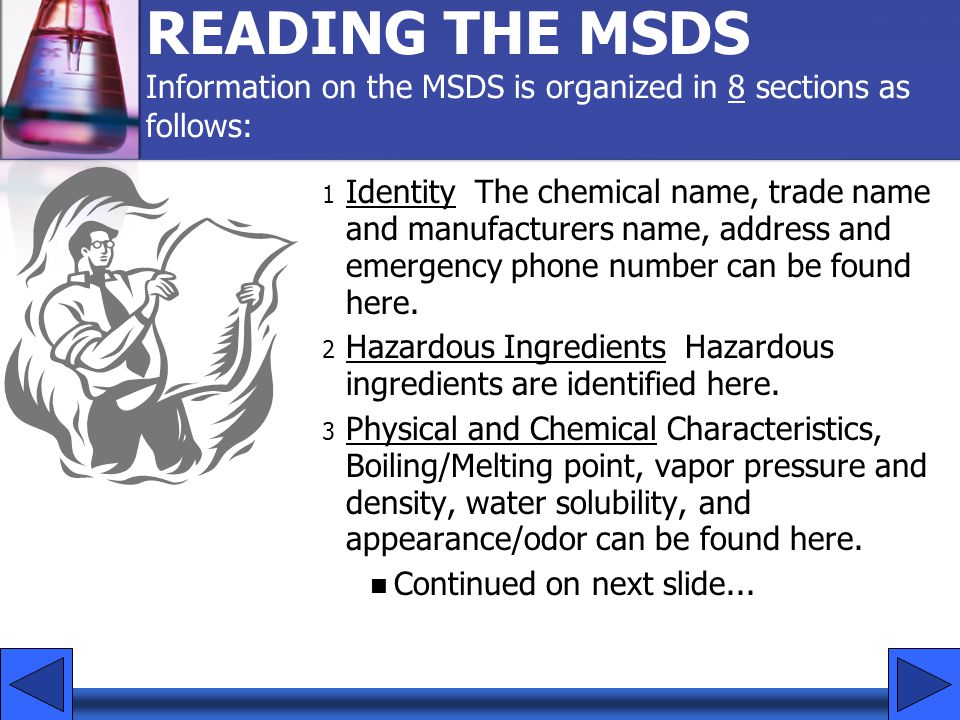 READING THE MSDS Information on the MSDS is organized in 8 sections as follows: 1 Identity The chemical name, trade name and manufacturers name, addre