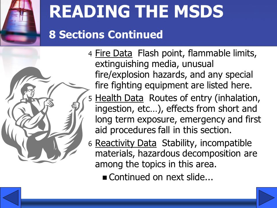 READING THE MSDS 4 Fire Data Flash point, flammable limits, extinguishing media, unusual fire/explosion hazards, and any special fire fighting equipme