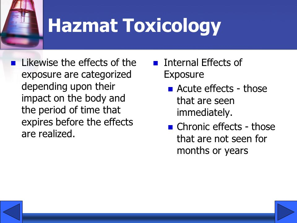 Hazmat Toxicology Likewise the effects of the exposure are categorized depending upon their impact on the body and the period of time that expires bef