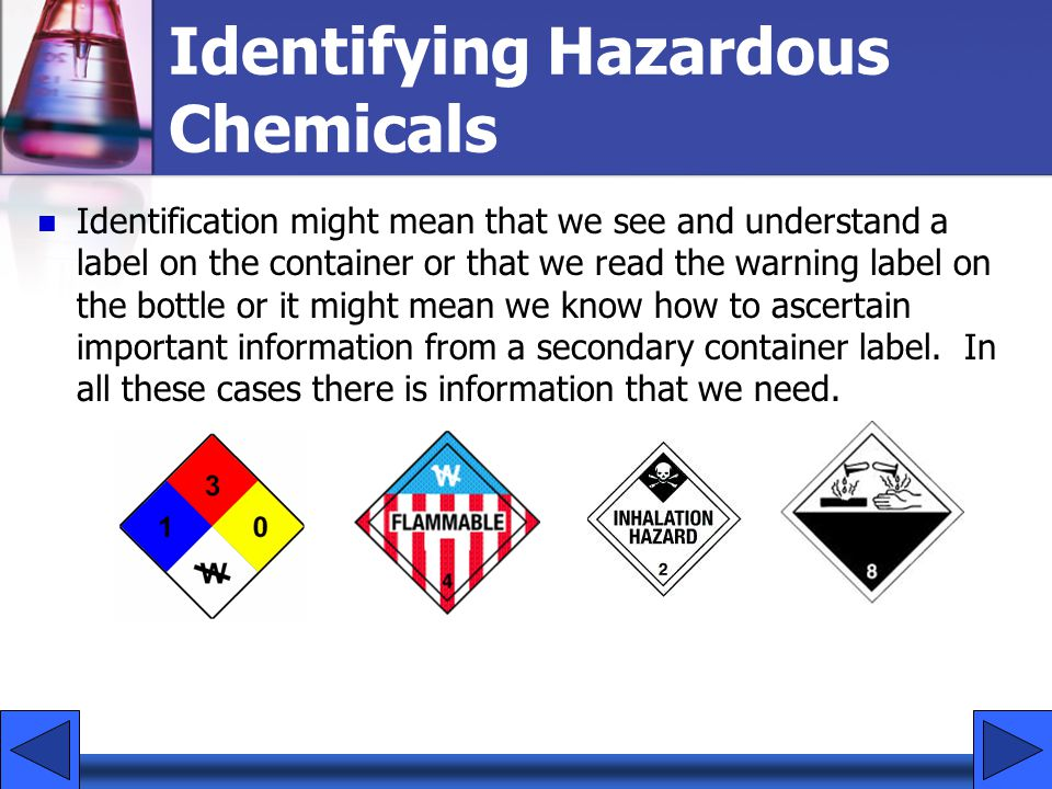 Identifying Hazardous Chemicals Identification might mean that we see and understand a label on the container or that we read the warning label on the
