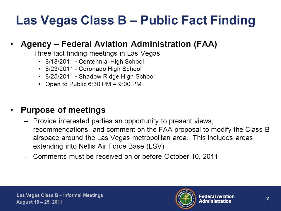 33 Federal Aviation Administration Las Vegas Class B – Informal Meetings August 18 – 25, 2011 Vertical Compression – V21 All east RWY 1 and RWY 7 departures in a free climb or climbing via clearance, are simulated to be climbing through 9,000 ft.