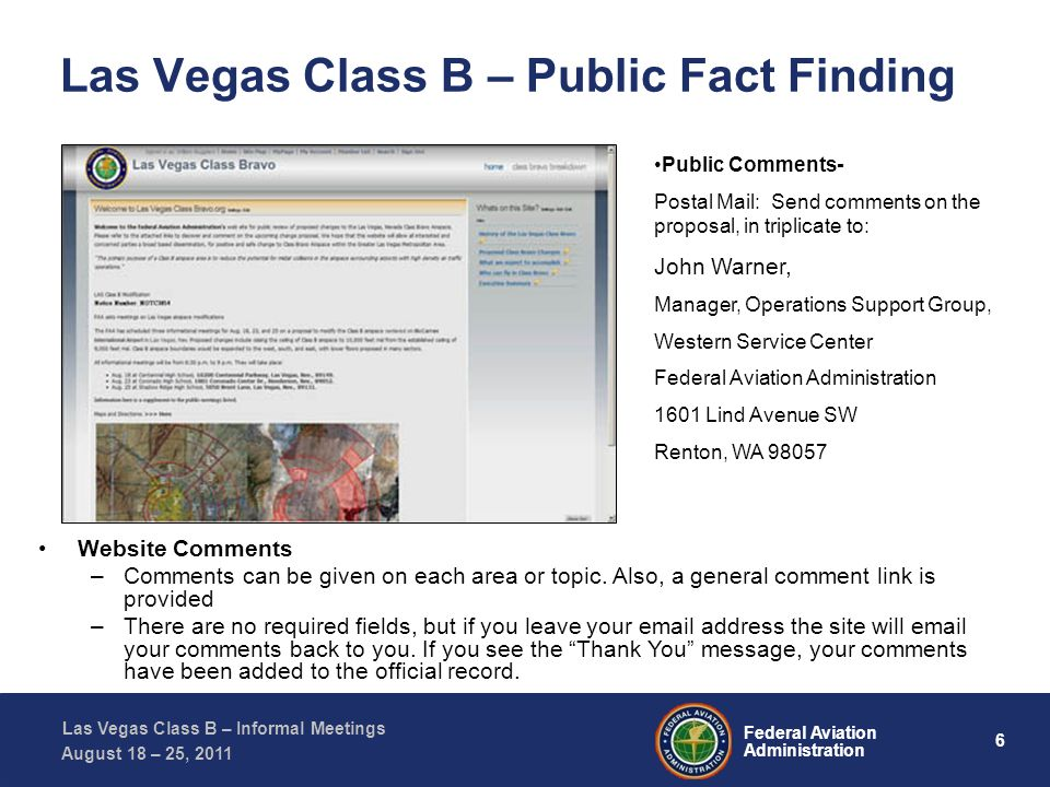 6 Federal Aviation Administration Las Vegas Class B – Informal Meetings August 18 – 25, 2011 Las Vegas Class B – Public Fact Finding Website Comments –Comments can be given on each area or topic.
