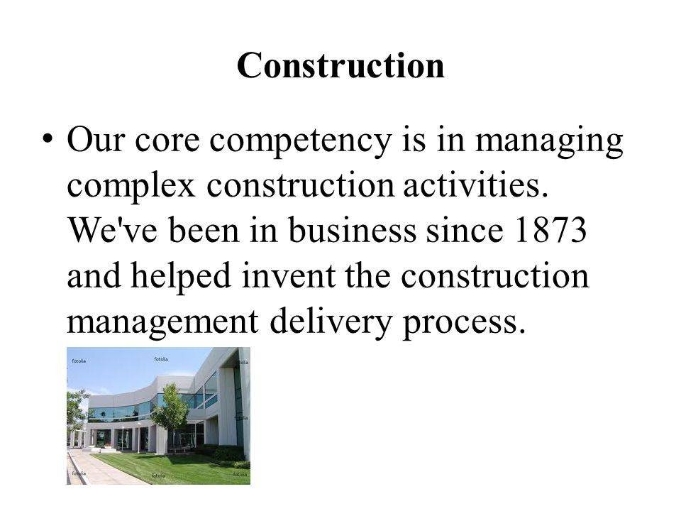 Construction Our core competency is in managing complex construction activities.