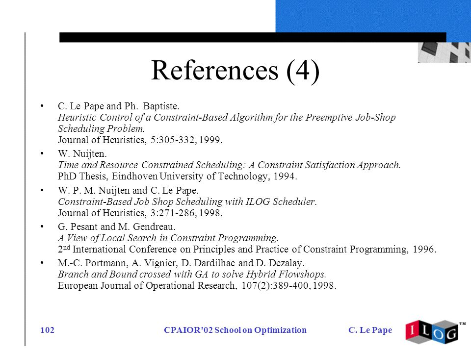 CPAIOR02 School on OptimizationC. Le Pape102 References (4) C.