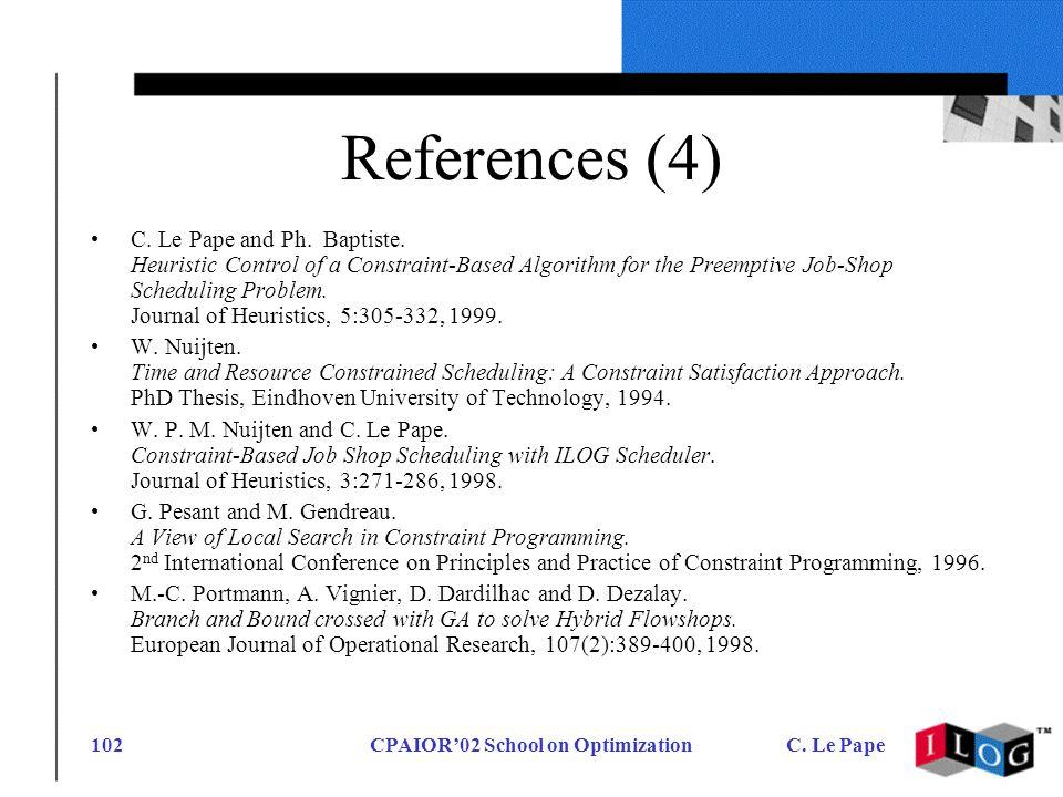 CPAIOR02 School on OptimizationC.Le Pape102 References (4) C.
