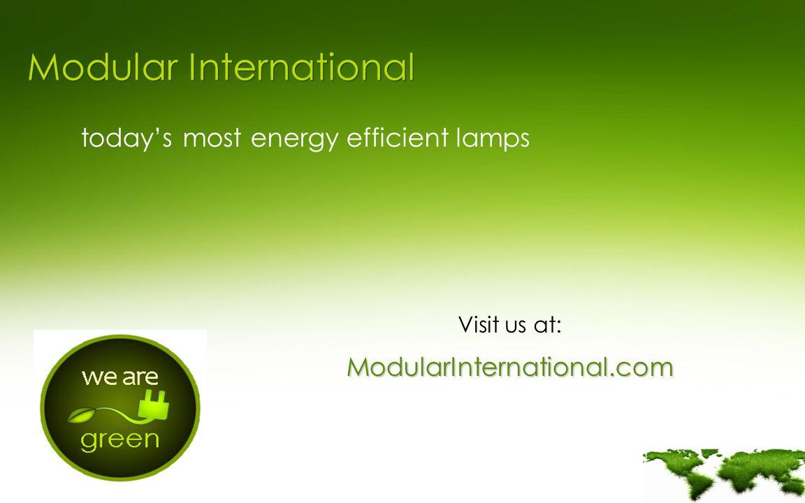Modular International todays most energy efficient lamps Visit us at: ModularInternational.com