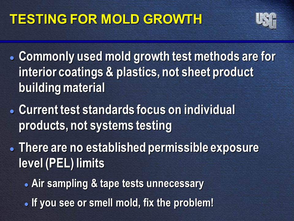 TESTING FOR MOLD GROWTH l Commonly used mold growth test methods are for interior coatings & plastics, not sheet product building material l Current t