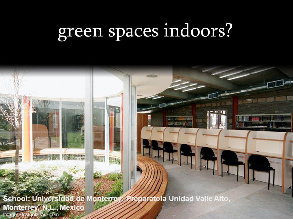 green spaces indoors? School: Universidad de Monterrey: Preparatoia Unidad Valle Alto, Monterrey, N.L., Mexico Image: DesignShare.com