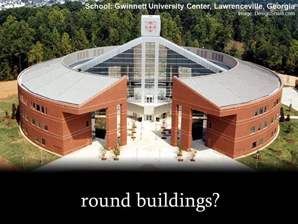 round buildings? School: Gwinnett University Center, Lawrenceville, Georgia Image: DesignShare.com
