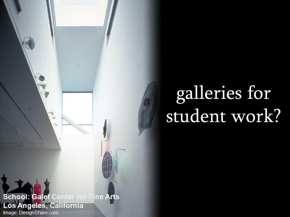 galleries for student work? School: Galef Center for Fine Arts Los Angeles, California Image: DesignShare.com