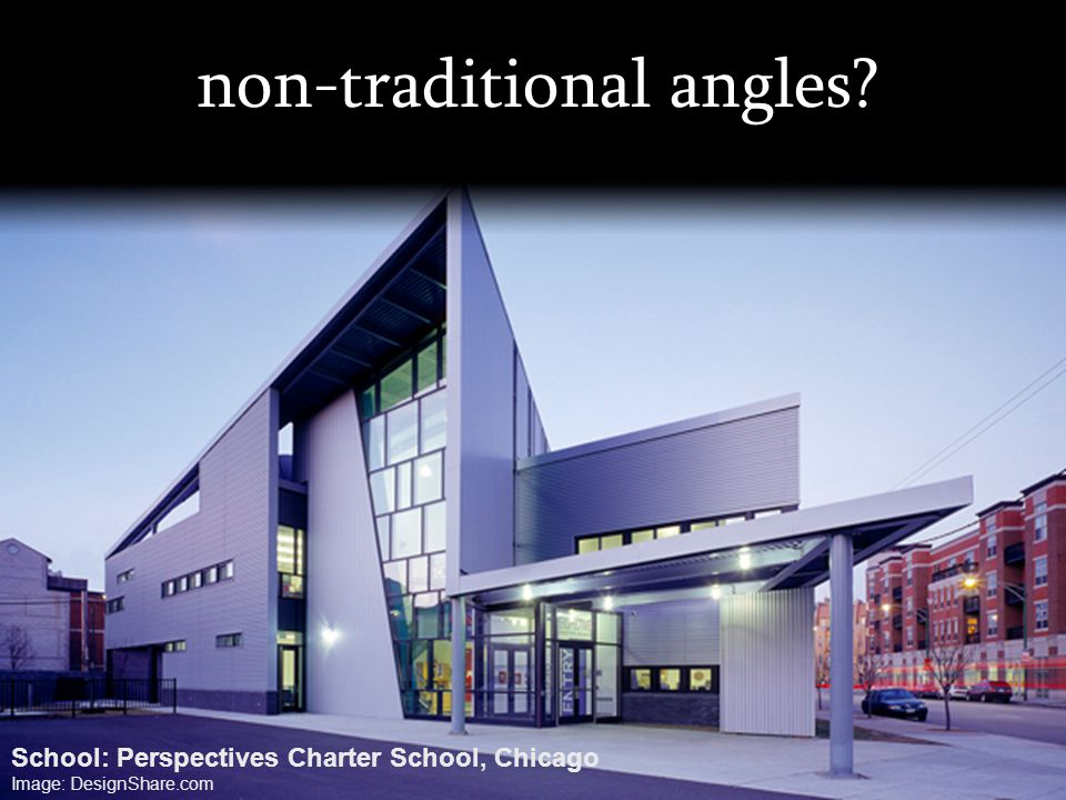 non-traditional angles? School: Perspectives Charter School, Chicago Image: DesignShare.com