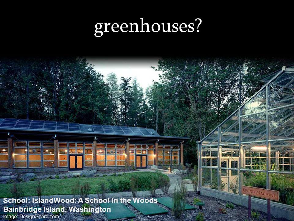 greenhouses? School: IslandWood: A School in the Woods Bainbridge Island, Washington Image: DesignShare.com